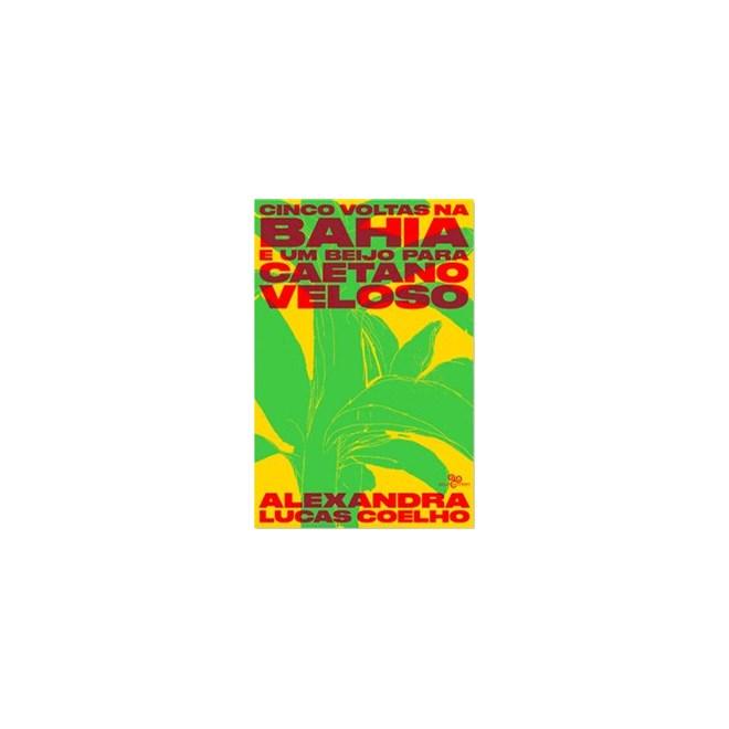 Livro - Cinco voltas na Bahia e um beijo para Caetano Veloso - Lucas Coelho 1º edição