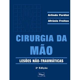 Livro - Cirurgia da Mão - Lesões Não Traumáticas - Pardini Freitas