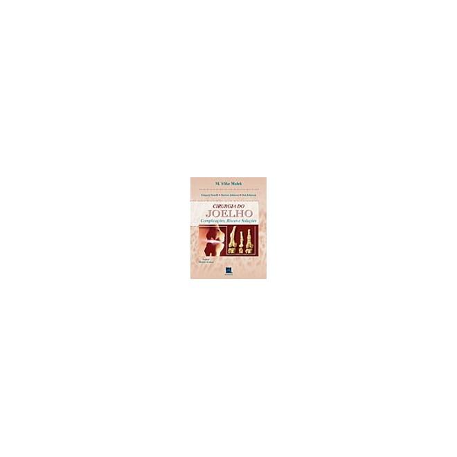 Livro - Cirurgia do Joelho - Complicações, Riscos e Soluções - Malek
