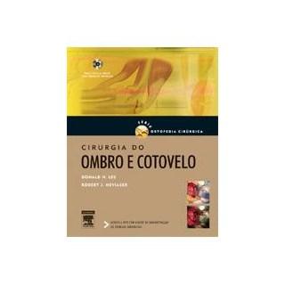 Livro - Cirurgia do Ombro e Cotovelo - Série Cirurgia Ortopédica - Lee