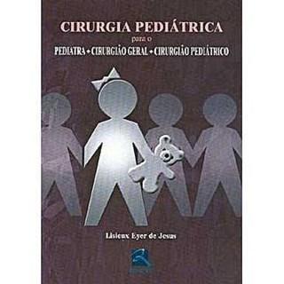 Livro - Cirurgia Pediátrica para o Pediatra, Cirurgião Geral e Cirurgião Pediátrico - Lisieux