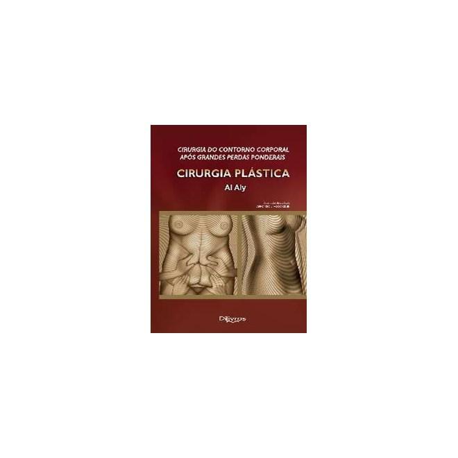Livro - Cirurgia Plástica - Cirurgia do Contorno Corporal após Grandes Perdas Ponderais - Al Aly