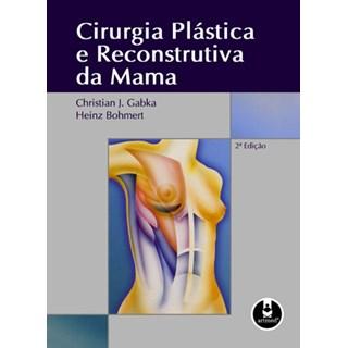 Livro - Cirurgia plástica e Reconstrutiva da Mama - Gabka @@