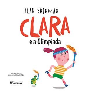 Livro Clara e a Olimpíada - Ilan Brenman - Moderna