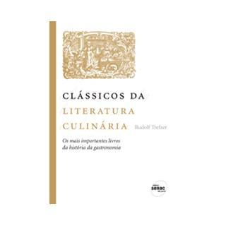 Livro - Clássicos da Literatura Culinária - Os Mais Importantes Livros da História da Gastronomia - Trefzer