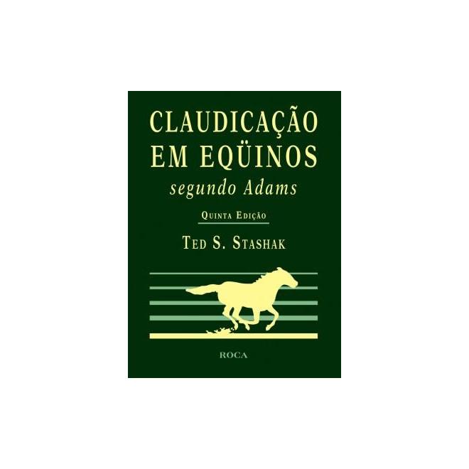 Livro - Claudicação em Equinos: Segundo Adams - Stashak - Guanabara