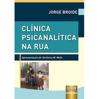Livro Clínica Psicanalítica na Rua - Broide - Juruá