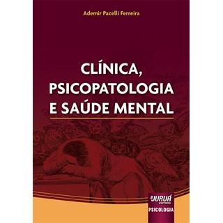 Livro Clínica, Psicopatologia e Saúde Mental - Ferreira - Juruá