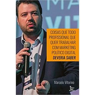 Livro - Coisas Que Todo Profissional Que Quer Trabalhar Com Marketing Político Digital Deveria Saber - Vitorino