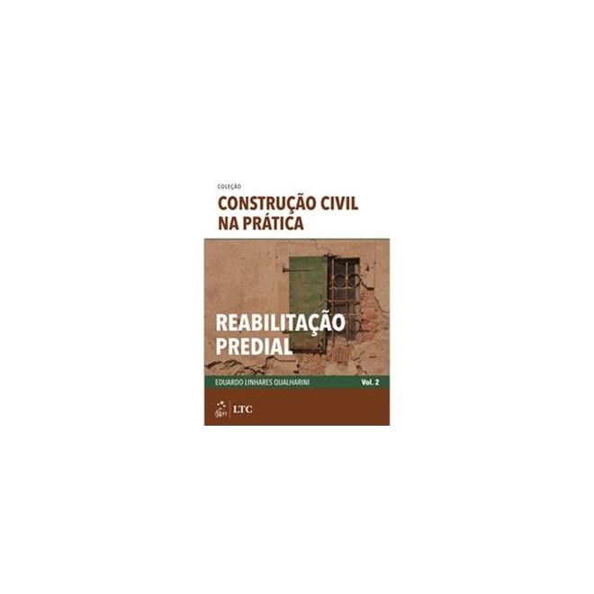 Livro - Coleção Construção Civil na Prática - Reabilitação Predial:  Vol. 2 - Qualharini - LTC