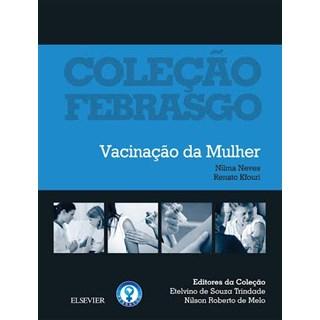 Livro - Coleção Febrasgo - Vacinação da Mulher BF
