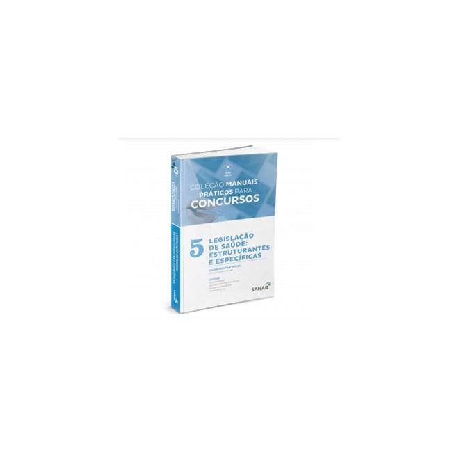 Livro - Coleção Manuais Práticos para Concursos - Legislação de Saúde: Estruturantes e Específicas