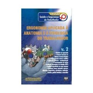 Livro - Coleção Saúde e Segurança do Trabalhador - Ergonomia Aplicada à Anatomia e à Fisiologia do Trabalhador - Vol. 2 - Pinheiro