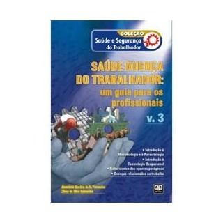Livro - Coleção Saúde e Segurança do Trabalhador - Saúde-doença do trabalhador: um guia para os profissionais – Vol. 3 - Fernandes