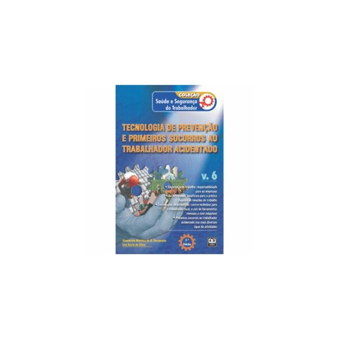 Livro - Coleção Saúde e Segurança do Trabalhador - Tecnologia de prevenção e primeiros socorros ao trabalhador acidentado – Vol. 6 - Fernandes
