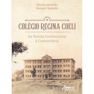 Livro - Colégio Regina Coeli: De Escola Confessional à Comunitária - Matiello - Appris