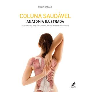 Livro - Coluna Saudável - Anatomia Ilustrada - Guia Completo para Alongamento, Fortalecimento e Estabilização - Striano