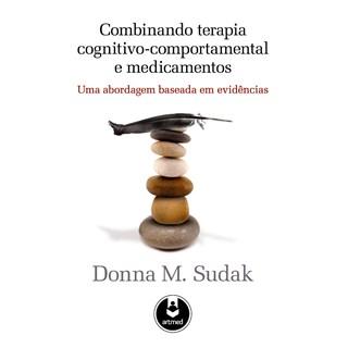 Livro - Combinando Terapia Cognitivo-Comportamental e Medicamentos - Uma Abordagem Baseada em Evidências - Sudak