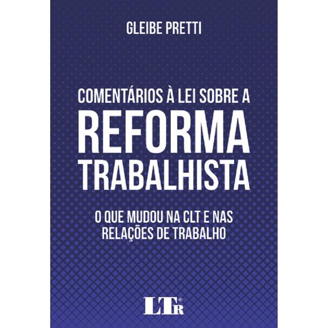 Livro - Comentários à Lei Sobre a Reforma Trabalhista - Pretti