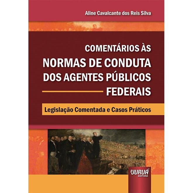 Livro - Comentários às Normas de Conduta dos Agentes Públicos Federais - Silva - Juruá