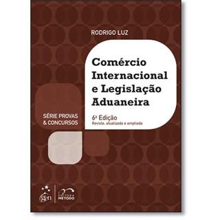 Livro - Comercio Internacional e Legislação Aduaneira - Série Provas & Concursos - Luz