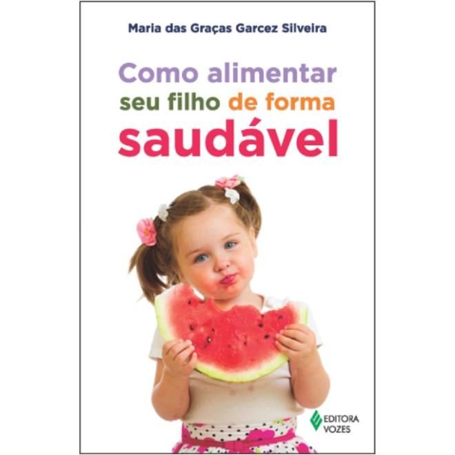 Livro - Como Alimentar seu Filho de Forma Saudável - Silveira