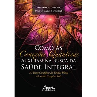 Livro -Como as Conexões Quânticas Auxiliam na Busca da Saúde Integral - Guerrini
