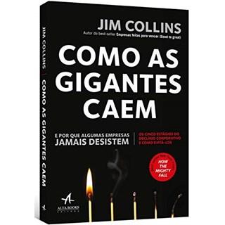 Livro - Como as Gigantes Caem: e por que Algumas Empresas Jamais Desistem - Collins