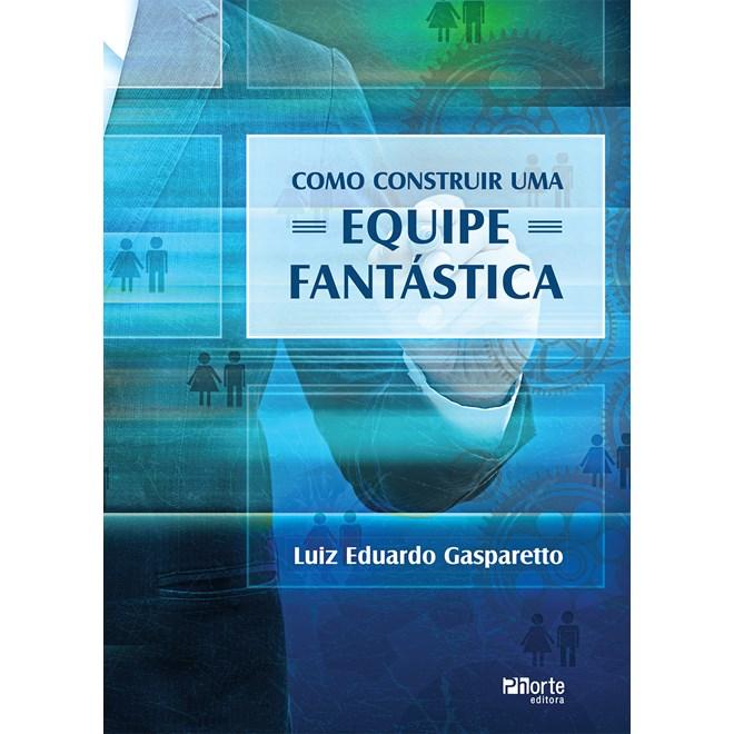 Livro - Como Construir uma Equipe Fantástica - Gaspareto