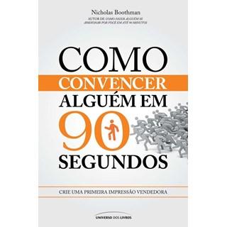 Livro - Como Convencer Alguém Em 90 Segundos  - Boothman