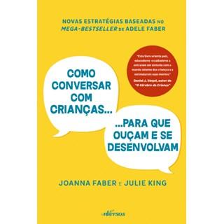 Livro - Como Conversar com Crianças para que Ouçam e se Desenvolvam - Faber