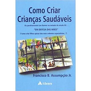 Livro - Como Criar Crianças Saudáveis- Assumpção Jr.