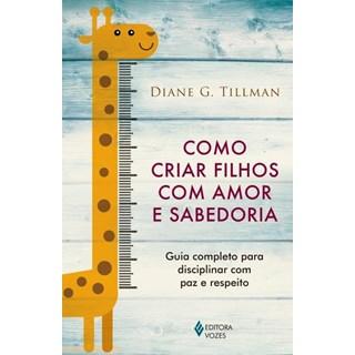 Livro - Como Criar Filhos Com Amor e Sabedoria - Tillman