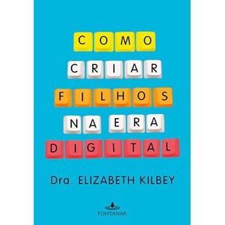 Livro - Como Criar Filhos na Era Digital - Kilbey