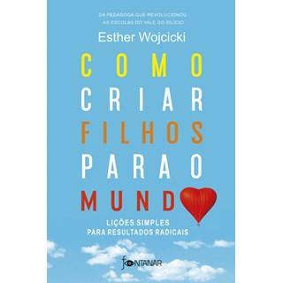 Livro - Como Criar Filhos Para o Mundo - Esther Wojcicki