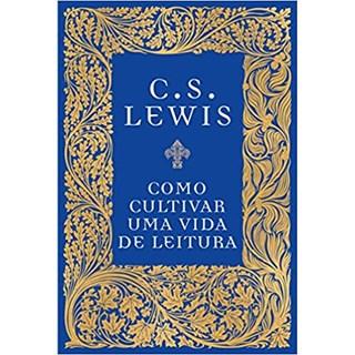 Livro - Como Cultivar Uma Vida de Leitura - Lewis - Thomas Nelson