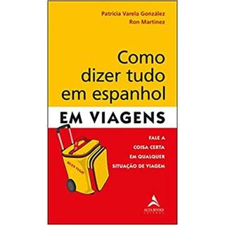 LIVRO - Como dizer tudo em espanhol em viagens - Gonzáles; Martinez - Alta Books