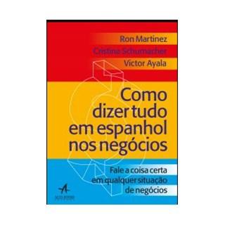 Livro - Como Dizer Tudo em Espanhol - Nos Negócios - Schumacher