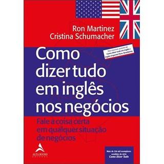 Livro - Como Dizer Tudo em Inglês nos Negócios - Martinez - Alta Books