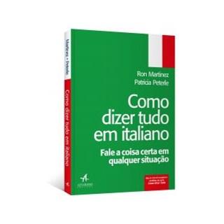 Livro - Como Dizer Tudo em Italiano: Fale a Coisa Certa em Qualquer Situação - Martinez