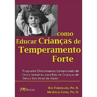 Livro - Como Educar Crianças de Temperamento Forte - Forehand