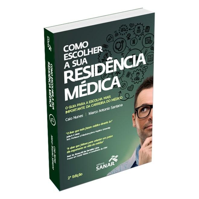 Livro - Como Escolher a sua Residência Médica - O Guia para a Escolha Mais Importante da Carreira do Médico - Nunes