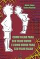 Livro - Como Falar para seu Filho Ouvir e Como Ouvir para seu Filho Falar - Faber