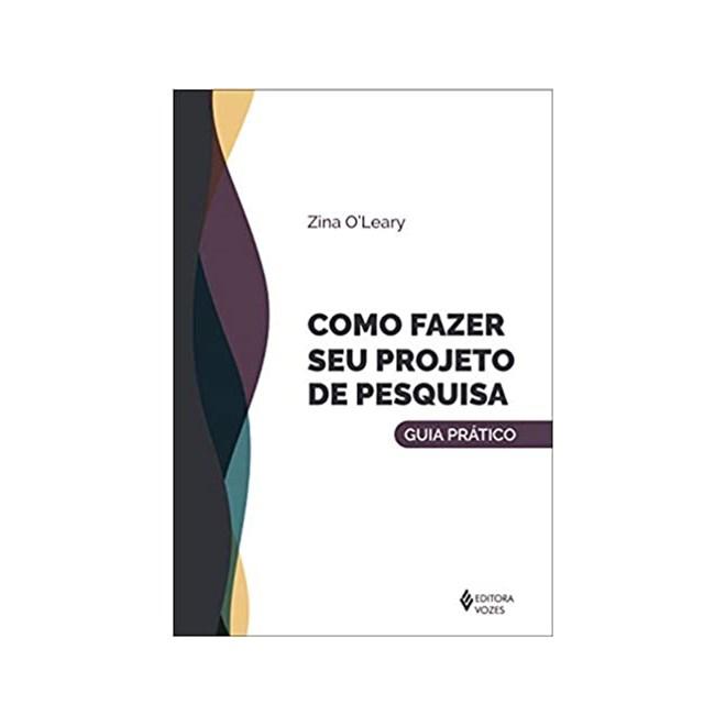 Livro - Como Fazer Seu Projeto de Pesquisa - O'Leary - Vozes