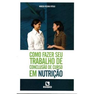 Livro - Como Fazer seu Trabalho de Conclusão de Curso em Nutrição - Vitolo