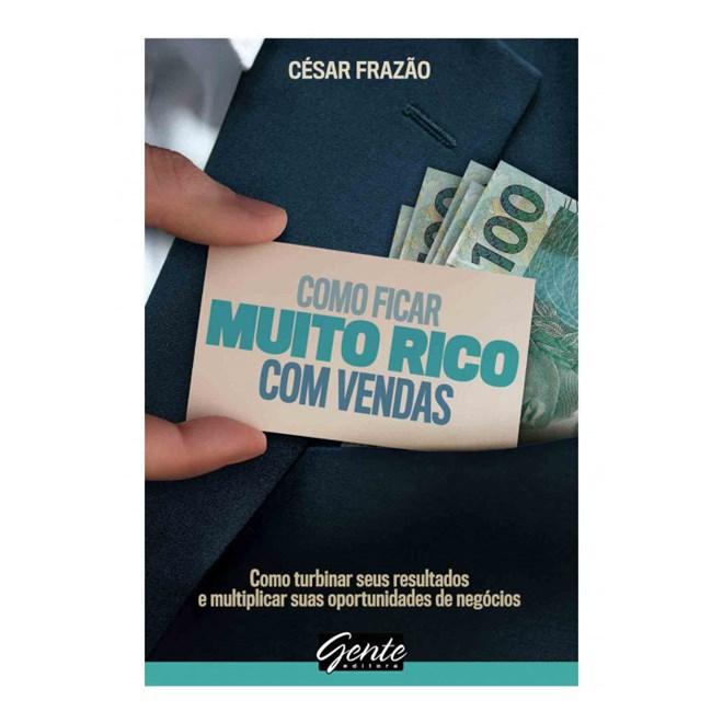 Livro - Como Ficar Muito Rico Com Vendas - Frazão - Gente