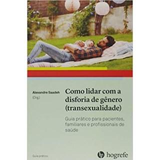 Livro Como Lidar com a Disforia de Gênero (transexualidade) - Saadeh - Hogrefe