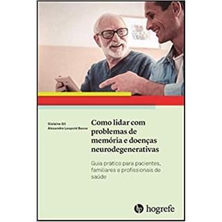 Livro - Como Lidar com Problemas de Memória e Doenças Neurodegenarativas - Gil - Hogrefe