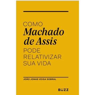 Livro Como Machado de Assis pode Relativizar sua Vida - Sobral - Buzz