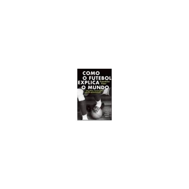 Livro - Como o Futebol Explica o Mundo - Foer 1ª edição